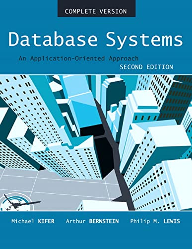 Database Systems: An Application Oriented Approach, 2nd Edition (Compete Version): Kifer, Michael; ...