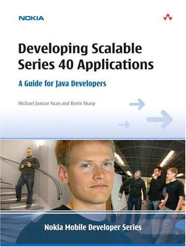 Developing Scalable Series 40 Applications: A Guide for Java Developers: Sharp, Kevin, Yuan, ...