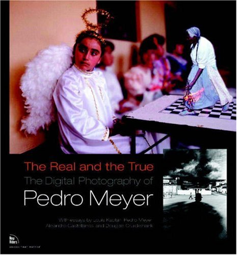 9780321269133: The Real and the True: The Digital Photography of Pedro Meyer