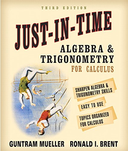 Just-In-Time Algebra and Trigonometry for Students of: Mueller, Guntram; Brent,