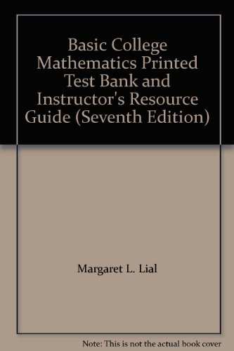 Basic College Mathematics Printed Test Bank and Instructor's Resource Guide (Seventh Edition):...