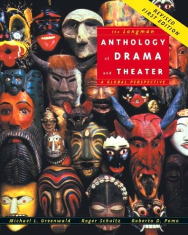 The Longman Anthology of Drama and Theater: A Global Perspective: Greenwald, Mike; Schultz, Roger; ...