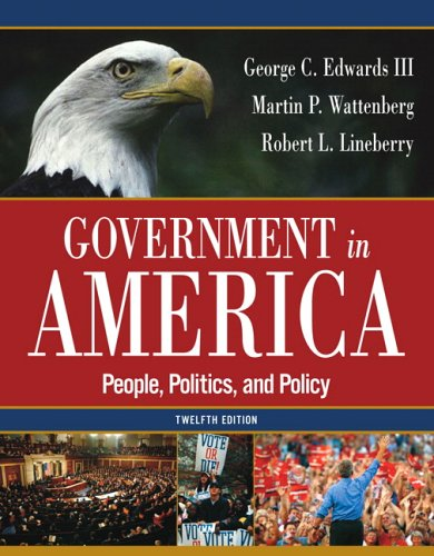 Government In America: People, Politics, and Policy 12th Edition INSTRUCTORS EDITION: Edwards