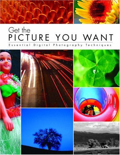9780321303387: Get the Picture You Want: Essential Digital Photography Techniques