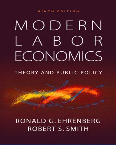 Modern Labor Economics: Theory and Public Policy: Smith, Robert S.