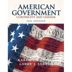 American Government; Continuity and Change, 2006 Edition: O'Connor, Karen, Sabato, Larry J.