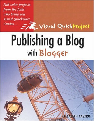 9780321321237: Publishing a Blog with Blogger: Visual QuickProject Guide