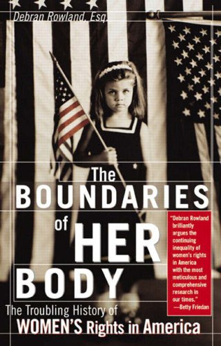 The boundaries of her body; the troubling history of women''s rights in America.: Rowland...