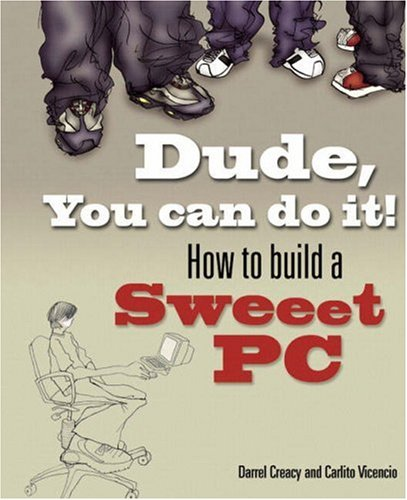 9780321334169: Dude, You Can Do It!: How to Build a Sweet PC