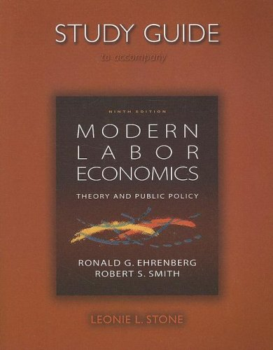 Study Guide for Modern Labor Economics: Theory and Public Policy: Smith, Robert S., Ehrenberg, ...