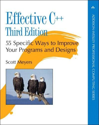 9780321334879: Effective C++: 55 Specific Ways to Improve Your Programs and Designs (3rd Edition)