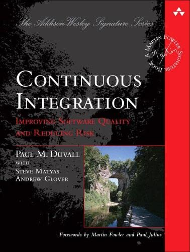 9780321336385: Continuous Integration:Improving Software Quality and Reducing Risk (Addison Wesley Signature Series)