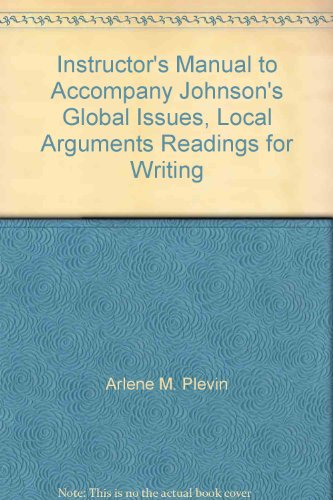 9780321338105: Instructor's Manual to Accompany Johnson's Global Issues, Local Arguments Readings for Writing