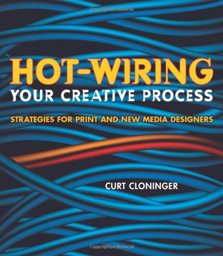 9780321350244: Hot-Wiring Your Creative Process: Strategies for print and new media designers