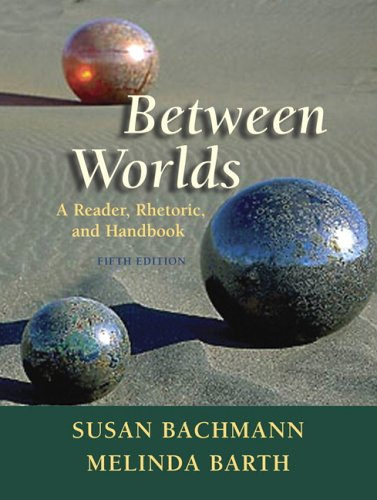 Between Worlds : A Reader, Rhetoric, and Handbook; 5th Edition: Bachmann, Susan