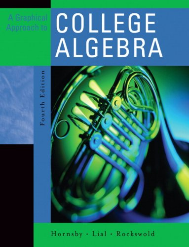 Graphical Approach to College Algebra, A (4th Edition): John Hornsby; Margaret L. Lial; Gary K. ...