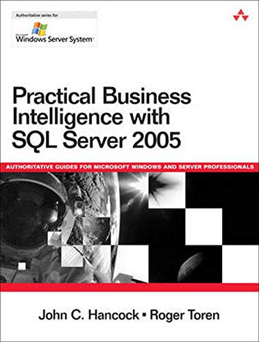 Practical Business Intelligence with SQL Server 2005: Roger Toren; John