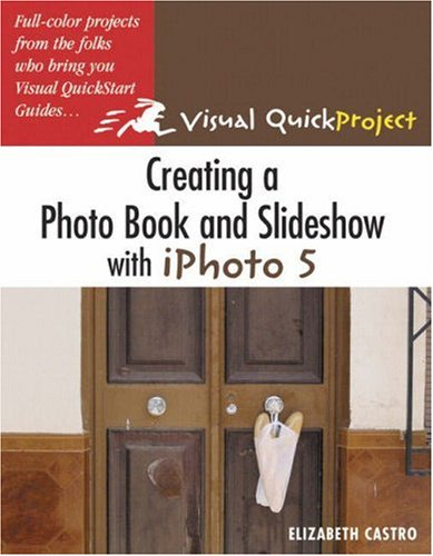 9780321357526: Creating a Photo Book and Slideshow with iPhoto 5: Visual QuickProject Guide