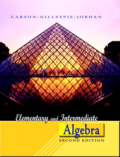 Elementary and Intermediate Algebra (2nd Edition): Tom Carson; Bill E. Jordan