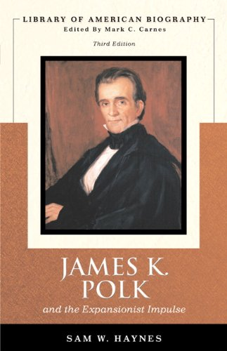 9780321370747: James K. Polk and the Expansionist Impulse, 3rd Edition (Library of American Biography Series)