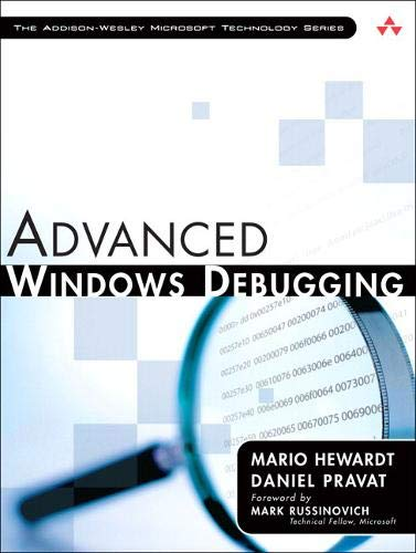 9780321374462: Advanced Windows Debugging: Developing and Administering Reliable, Robust, and Secure Software (Addison-Wesley Microsoft Technology)