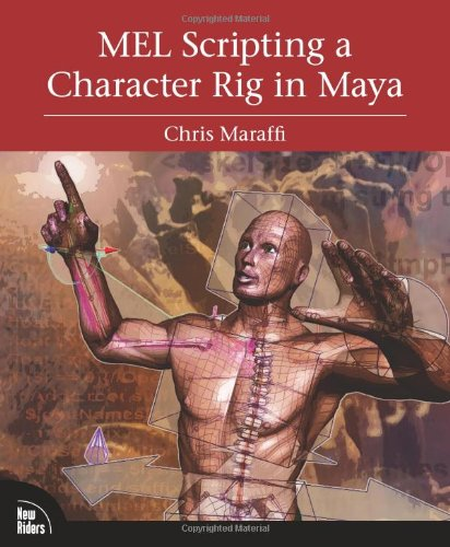 9780321383532: MEL Scripting a Character Rig in Maya: Modeling and Animation Controls