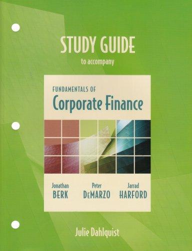Study Guide to Accomapny Fundamentals of Corporate: Jonathan Berk, Peter
