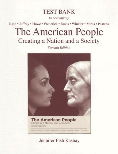 The American People Test Bank: Creating a Nation, and a Society: Kashay, Jennifer Fish