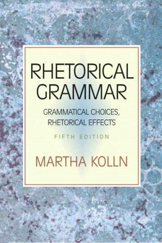 9780321397232: Rhetorical Grammar: Grammatical Choices, Rhetorical Effects