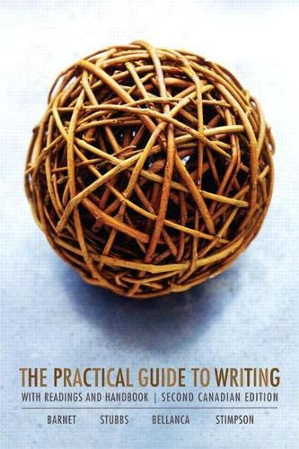 The Practical Guide to Writing, Second Canadian Edition (2nd Edition) (0321399307) by Barnet, Sylvan; Stubbs, Marcia; Bellanca, Pat; Stimpson, Pamela G.