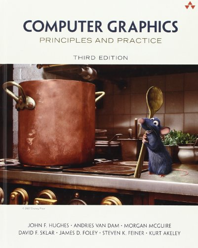 Computer Graphics: Principles and Practice (3rd Edition) (0321399528) by John F. Hughes; Andries van Dam; Morgan McGuire; David F. Sklar; James D. Foley; Steven K. Feiner; Kurt Akeley