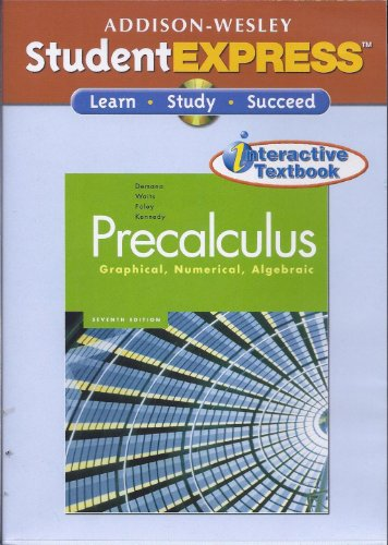 Student Express, Precalculus: Graphical Numerical Algebraic (0321409957) by Bert Waits; Franklin D. Demana; Gregory Foley