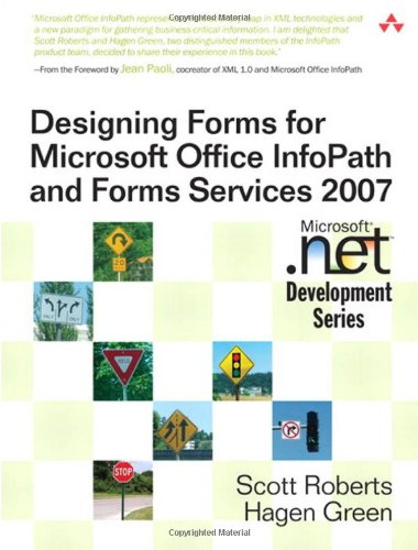 Designing Forms for Microsoft Office InfoPath and Forms Services 2007 (9780321410597) by Scott Roberts; Hagen Green