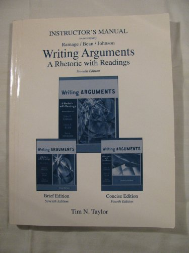 9780321415516: INSTRUCTOR'S MANUAL to Accompany Writing Arguments - A Rhetoric with Readings, 7th Edition (Ramage/Bean/Johnson)