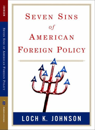 Seven Sins of American Foreign Policy (Great Questions in Politics Series) (032141585X) by Johnson, Loch K