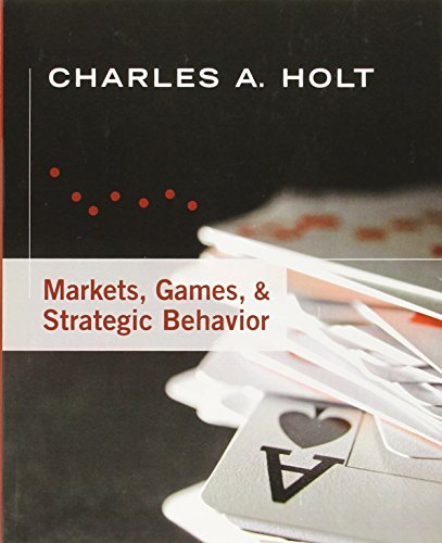 Markets Games And Strategic Behavior: Charles A Holt