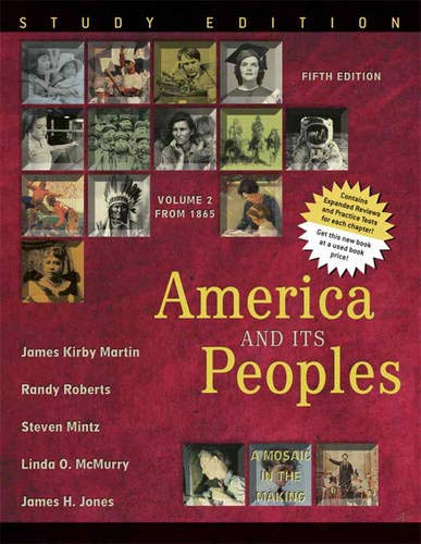 America and Its Peoples: A Mosaic in the Making, Volume 2, Study Edition (5th Edition) (0321419979) by Martin, James Kirby; Roberts, Randy J.; Mintz, Steven; McMurry, Linda O.; Jones, James H.