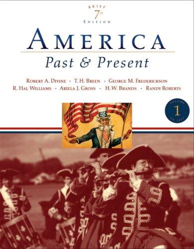 America Past and Present, Brief Edition, Volume: Divine, Robert A.