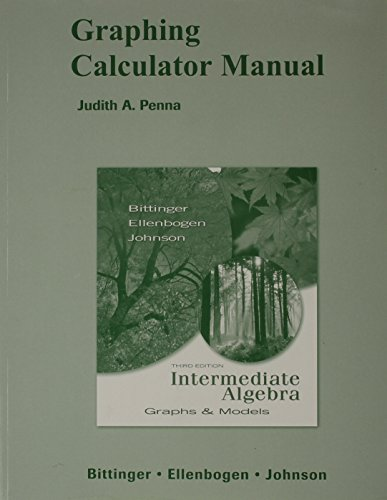 Graphing Calculator Manual for Intermediate Algebra: Graphs & Models (9780321426123) by Marvin L. Bittinger; David J. Ellenbogen; Barbara L. Johnson