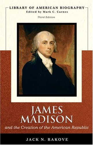 9780321430762: James Madison and the Creation of the American Republic (Library of American Biography Series)