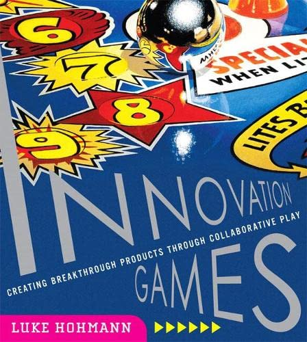 9780321437297: Innovation Games: Creating Breakthrough Products Through Collaborative Play: Creating Breakthrough Products and Services