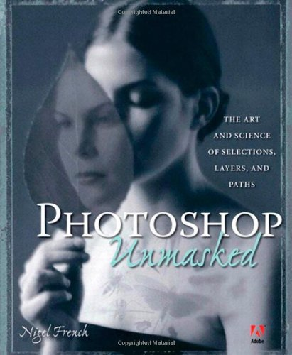 9780321441201: Adobe Photoshop Unmasked: The Art and Science of Selections, Layers, and Paths