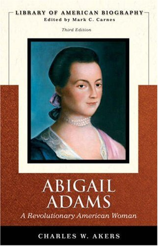 9780321445018: Abigail Adams: A Revolutionary American Woman (Library of American Biography Series) (3rd Edition)