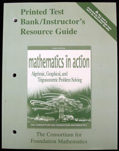 9780321449696: Printed Text Bank / Instructor's Resource Guide, Mathematics in Action, Algebraic, Graphical, and Trigonometric Problem Solving, 3rd Ed. The Consortium for Foundation Mathematics
