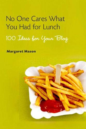 9780321449726: No One Cares What You Had for Lunch: 100 Ideas for Your Blog