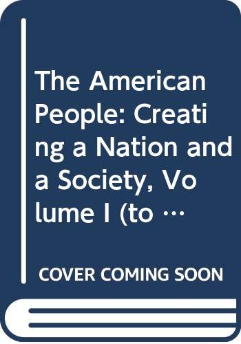 The American People: Creating a Nation and: Nash, Gary B.,