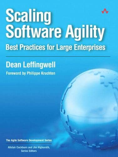 Scaling Software Agility: Best Practices for Large Enterprises (Agile Software Development): ...