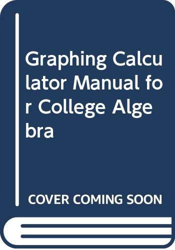 9780321464989: Graphing Calculator Manual for College Algebra