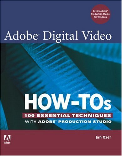 9780321473813: Adobe Digital Video How-Tos: 100 Essential Techniques with Adobe Production Studio