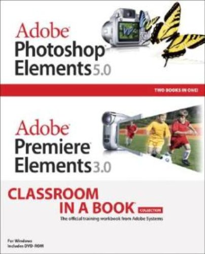 9780321480200: Adobe Photoshop Elements 5.0 and Adobe Premiere Elements 3.0 Classroom in a Book Collection